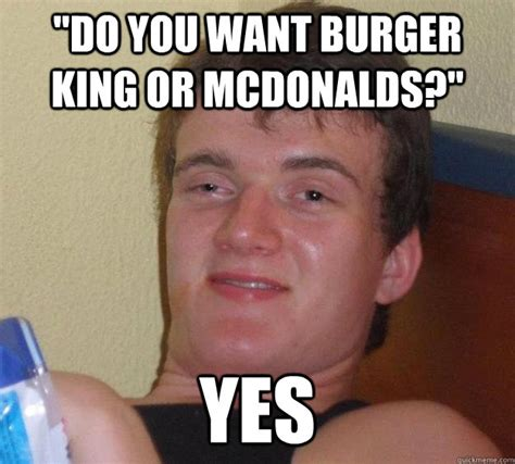 Do You Need A Resume For Burger King by Quot Do You Want Burger King Or Mcdonalds Quot Yes 10