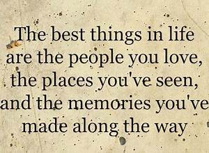 The best things in Life are the people you Love, the ...