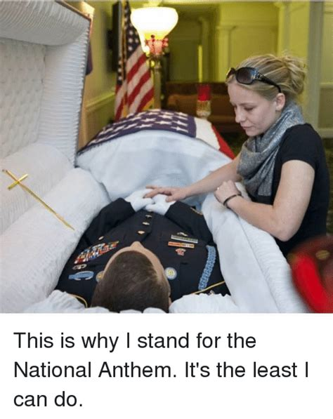 This Is Why I Stand For The National Anthem It's The Least
