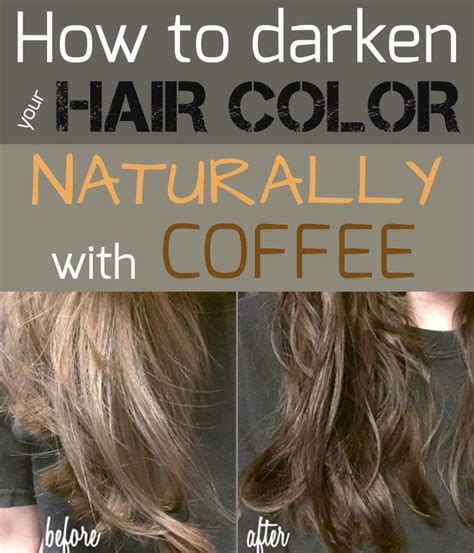 How To Get The Color by How To Darken Your Hair Color Naturally With Coffee