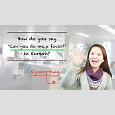 "How Do You Say ""can You Do Me A Favor?"" In Korean? Youtube"
