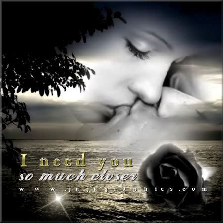 I need you so much closer   Graphics, quotes, comments