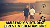 La amistad verdadera es una amistad virtuosa. ¿Qué es eso ...