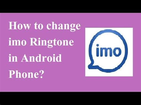 how to change ringtone android how to change imo ringtone in android phone imo ringtone