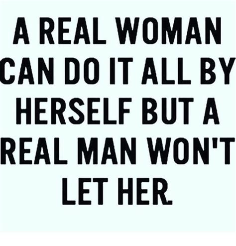 A Real Woman Meme - 25 best memes about a real woman can do it all by herself a real woman can do it all by