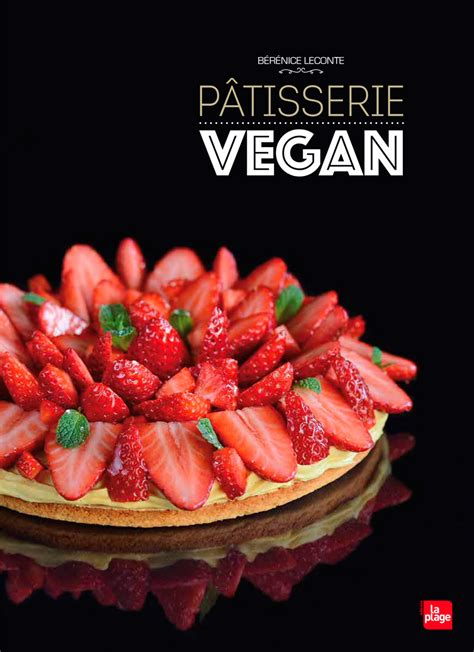 cuisine patisserie pâtisserie vegan editions la plage