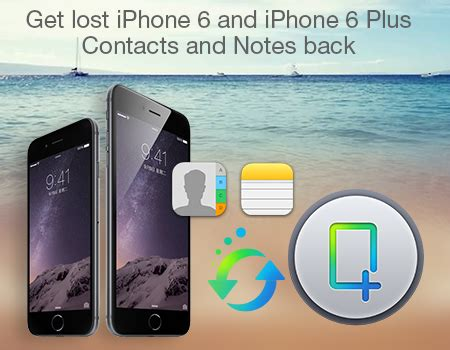 lost contacts on iphone get lost iphone 6 and iphone 6 plus contacts and notes back