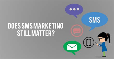 Mobile Marketing Sms by Does Sms Marketing Still Matter