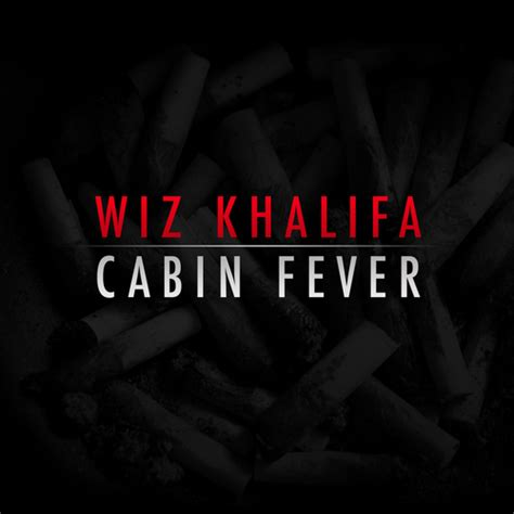 cabin fever cabin fever mixtape by wiz khalifa hosted by rostrum records