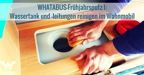 wassertank wohnmobil reinigen whatabus fr 252 hjahrsputz i wassertank und leitungen