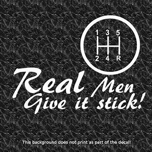 Real Men Give It Stick Vinyl Decal Sticker Manual Gearbox