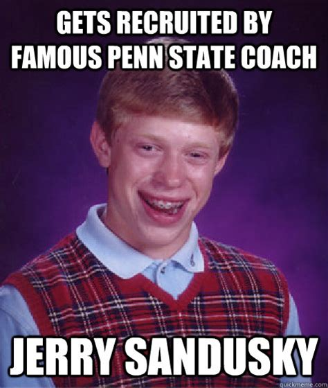 Penn State Memes - gets recruited by famous penn state coach jerry sandusky bad luck brian quickmeme