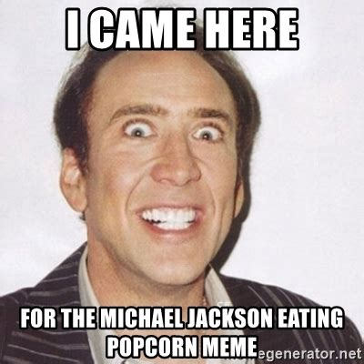 Michael Jackson Eating Popcorn Meme - i came here for the michael jackson eating popcorn meme creepy smiling cage meme generator