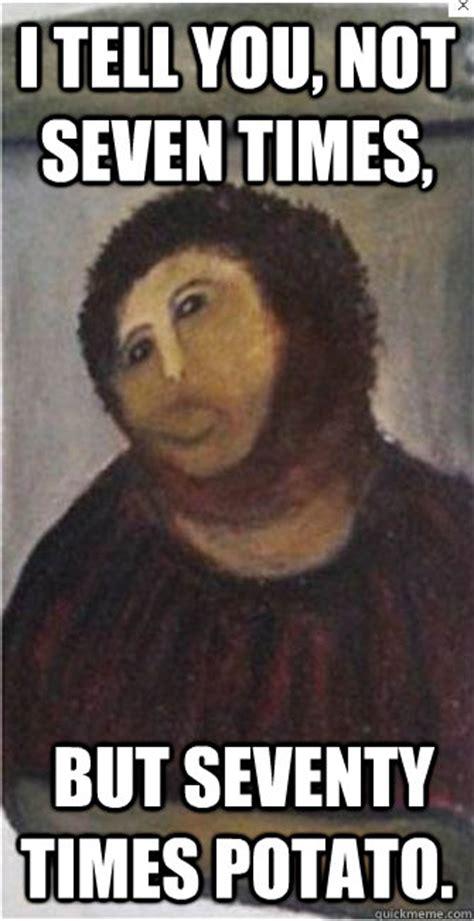 Potato Jesus Meme - i tell you not seven times but seventy times potato downs syndrome jesus quickmeme