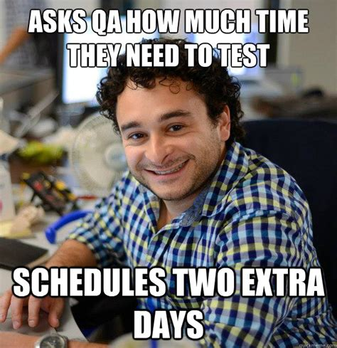 Qa Memes - asks qa how much time they need to test schedules two extra days good guy producer quickmeme