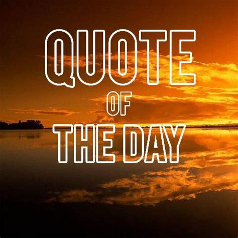 Quote For The Day Quote Of The Day Quoteoftheday32