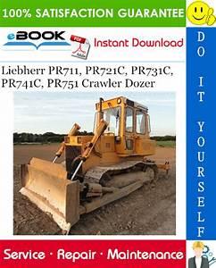 Liebherr Pr711  Pr721c  Pr731c  Pr741c  Pr751 Crawler Dozer Service Repair Manual  U2013 Pdf Download