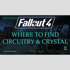 Fallout 4 Where To Find Circuitry And Crystal  Where To