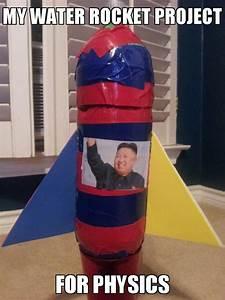 Made A Water Bottle Rocket For Physics Put Kim Jong Un On