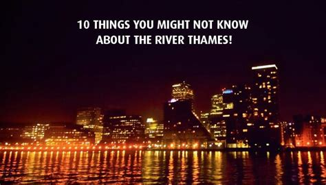 10 things you might not know about the river thames