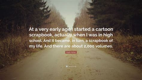 """Hugh Hefner Quote: """"At a very early age I started a ..."""