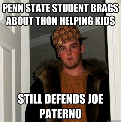Penn State Memes - penn state student brags about thon helping kids still defends joe paterno scumbag steve