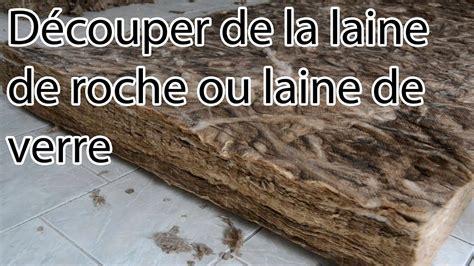 Comment Couper De La Laine De Verre Ou Laine De Roche