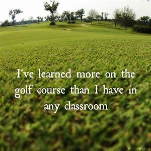 What I have learned about life I learned on the golf ...