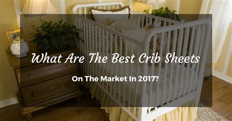 best crib sheets what are the best crib sheets on the market in 2017