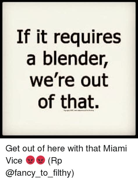 Meme Blender - if it requires a blender we re out of that get out of here with that miami vice rp meme on