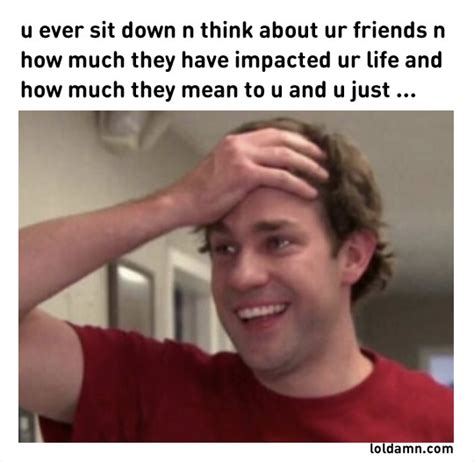 Memes About Friends - 10 friends memes 6 friends know how to have fun loldamn com