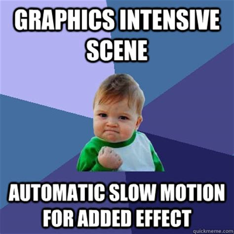 Motion Memes - graphics intensive scene automatic slow motion for added effect success kid quickmeme