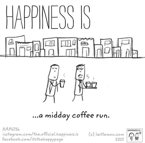 There are old catch phrases like time is money(franklin) or knowledge itself is power (bacon). Happiness is...a midday coffee run... | Tazas, Felicidad, Microcuentos