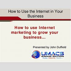 How To Use Internet Marketing To Grow Your Business
