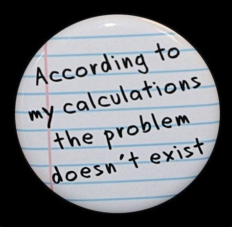 According To My Calculations The Problem Doesn't Exist