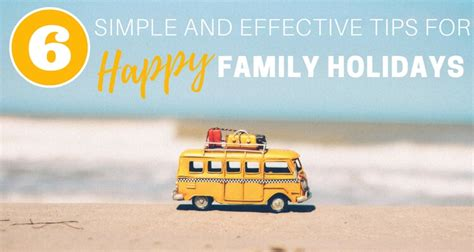 6 Simple And Effective Tips For Happy Family Holidays