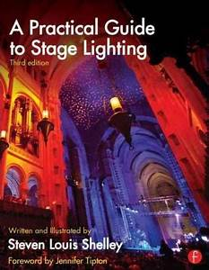 In The First Edition Of A Practical Guide To Stage Lighting   Steve Shelley Cracked Open His