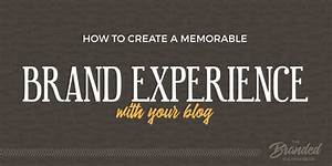 How to Create a Memorable Brand Experience With Your Blog