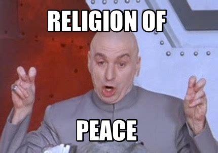 Of Peace Meme - meme creator religion of peace meme generator at memecreator org