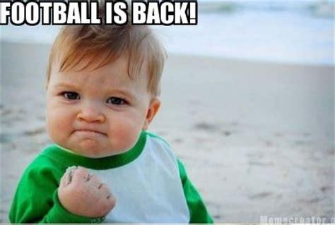 Football Is Back Meme - meme creator football is back meme generator at memecreator org