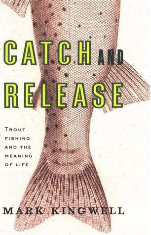 catch  release trout fishing   meaning  life