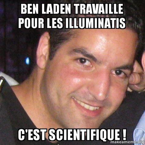 C Est Le Meme - ben laden travaille pour les illuminatis c est scientifique make a meme