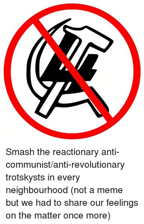 Anti Communist Memes - smash the reactionary anti communistanti revolutionary trotskysts in every neighbourhood not a
