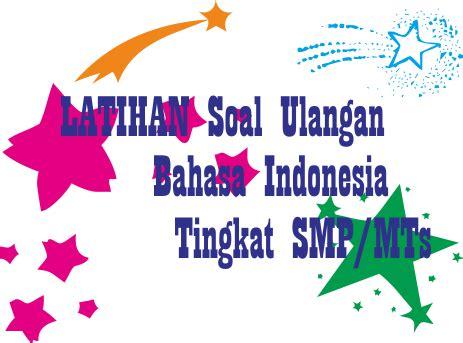 Berikut beberapa nomor contoh soal try out usbn bahasa indonesia sd/mi : Soal Latihan Plus Kunci Jawaban Bahasa Indonesia Tingkat SMP