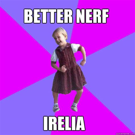 Better Nerf Irelia Meme - better nerf irelia meme image memes at relatably com