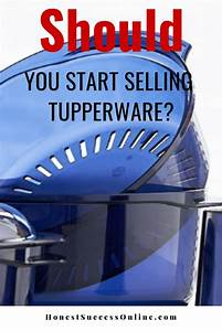 My Tupperware Business Review – Should You Start Selling ...