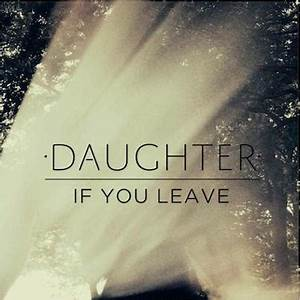 Album Review: Daughter – If You Leave | The Wooden Man
