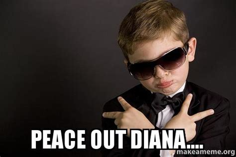 Peace Out Memes - peace out diana make a meme