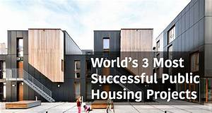 Worlds 3 Most Successful Public Housing Projects