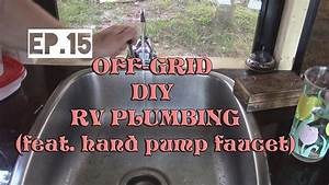 Full Time Rv  Ep 15  Off Grid Plumbing With Hand Pump